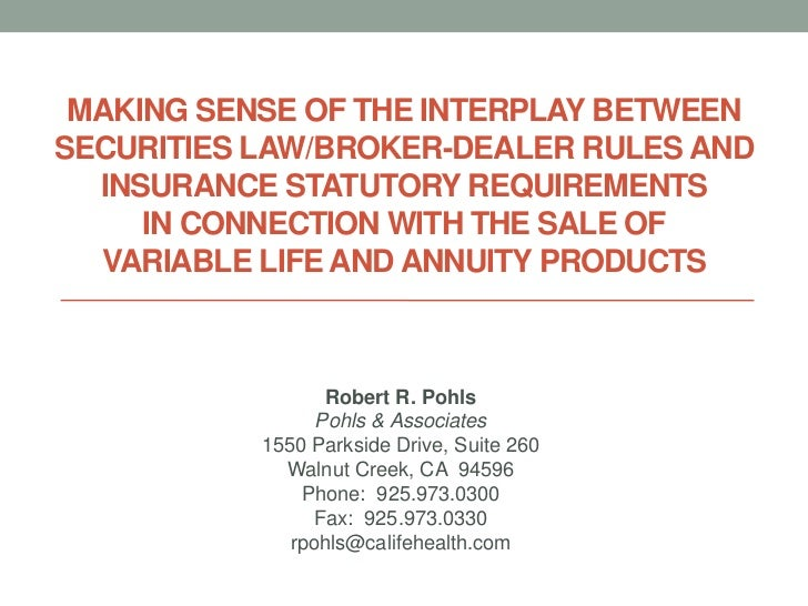 MAKING SENSE OF THE INTERPLAY BETWEENSECURITIES LAW/BROKER-DEALER RULES AND  INSURANCE STATUTORY REQUIREMENTS     IN CONNE...