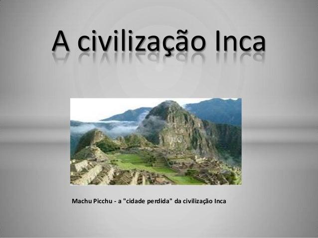 """Machu Picchu - a """"cidade perdida"""" da civilização IncaA civilização Inca"""