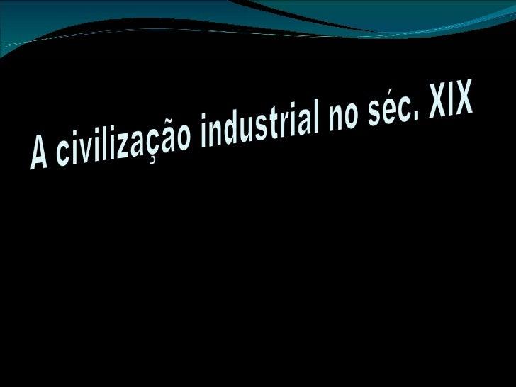 A civilização industrial no séc xix