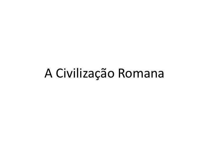 A Civilização Romana<br />