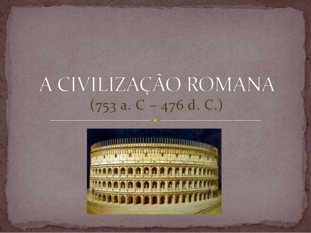 (753 a. C – 476 d. C.)