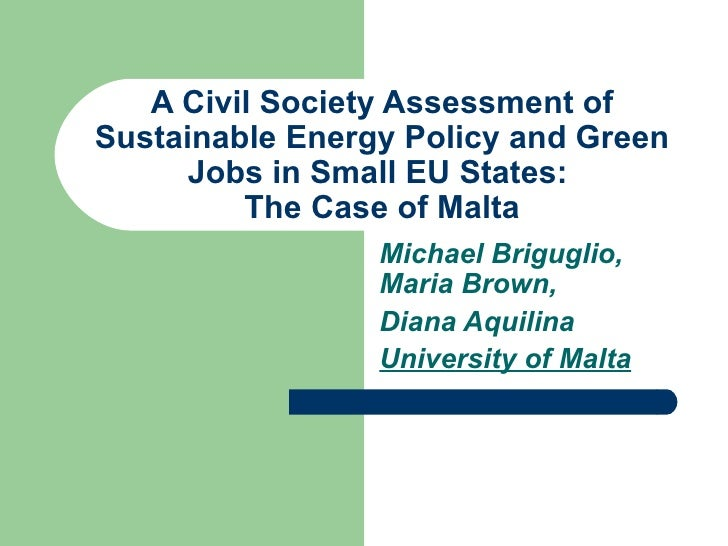 A Civil Society Assessment of Sustainable Energy Policy and Green Jobs in Small EU States:  The Case of Malta Michael Brig...