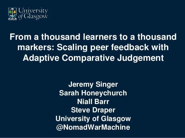From a thousand learners to a thousand markers: Scaling peer feedback with Adaptive Comparative Judgement Jeremy Singer Sa...