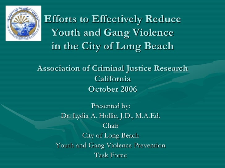 Efforts to Effectively Reduce  Youth and Gang Violence  in the City of Long BeachAssociation of Criminal Justice Research ...