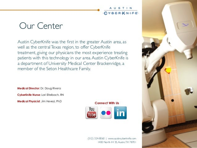 Our Center Austin CyberKnife was the first in the greater Austin area, as well as the central Texas region, to offer CyberK...