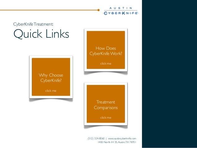 CyberKnife Treatment:  Quick Links How Does CyberKnife Work? click me  Why Choose CyberKnife? click me  Treatment Comparis...