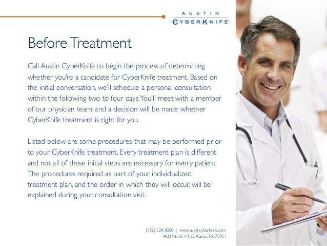 Before Treatment Call AustinCyberKnife to begin the process of determining whether you're a candidate for CyberKnife trea...
