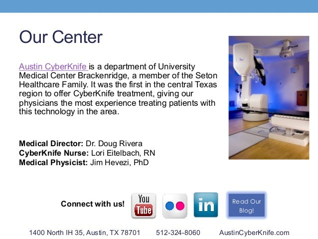 Our Center Austin CyberKnife is a department of University Medical Center Brackenridge, a member of the Seton Healthcare F...