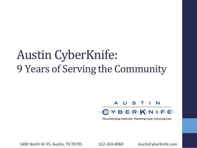 Austin	   CyberKnife:	    9	   Years	   of	   Serving	   the	   Community	    1400	   North	   IH	   35,	   Aus2n,	   TX	 ...