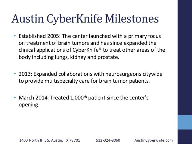 Austin  CyberKnife  Milestones      • Established  2005:  The  center  launched  with  a  primary ...