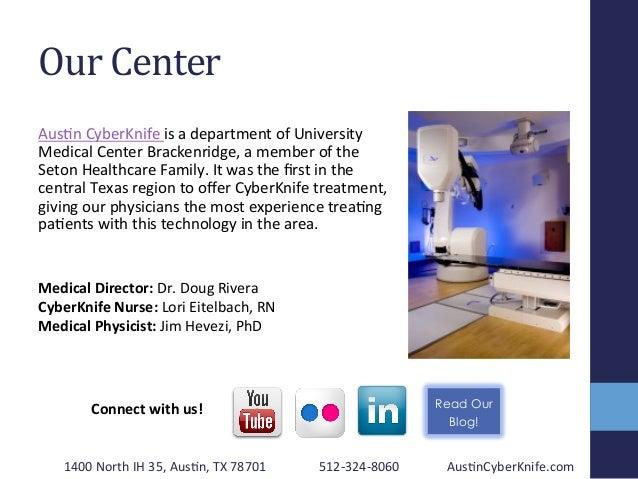 Our  Center   Aus2n  CyberKnife  is  a  department  of  University   Medical  Center  Brackenridge,...