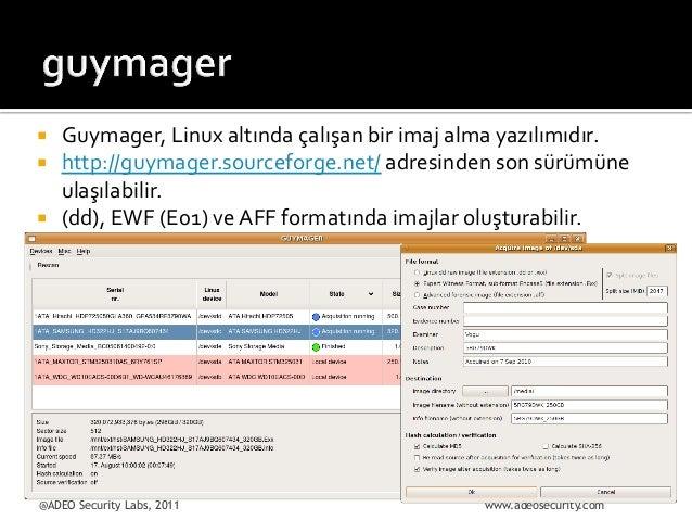¡ ¡ ¡  Guymager,  Linux  altında  çalışan  bir  imaj  alma  yazılımıdır.   http://guymager.sourcefor...