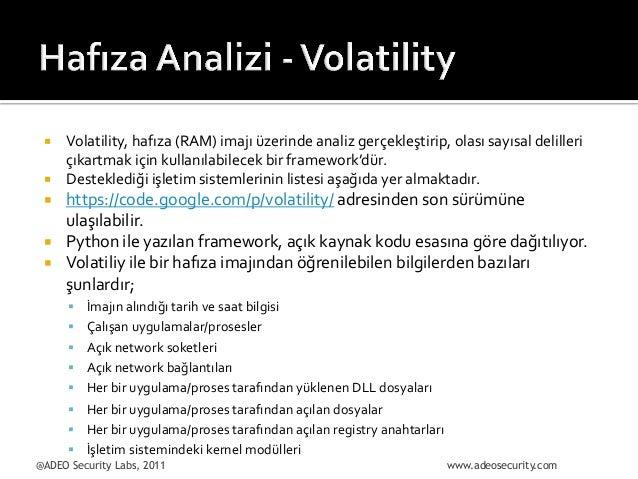 ¡ ¡  ¡ ¡ ¡  Volatility,  hafıza  (RAM)  imajı  üzerinde  analiz  gerçekleştirip,  olası  sayısal...