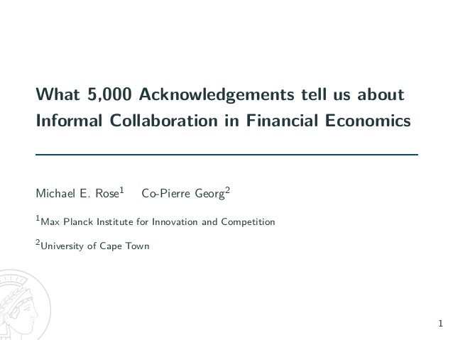 What 5,000 Acknowledgements tell us about Informal Collaboration in Financial Economics Michael E. Rose1 Co-Pierre Georg2 ...