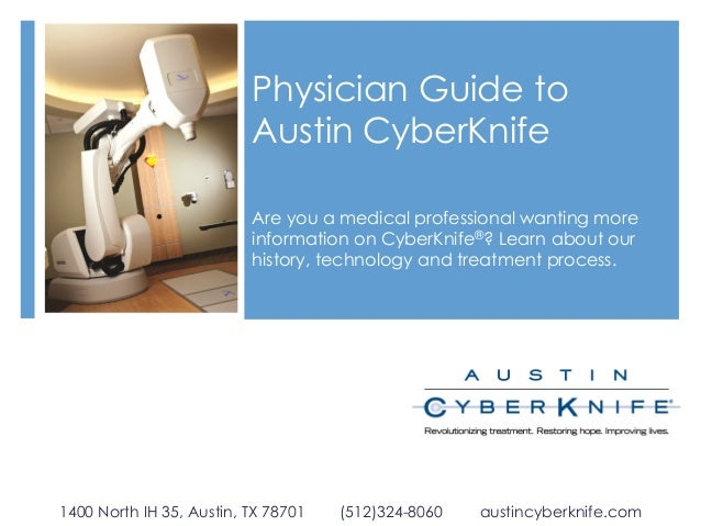 Physician Guide to Austin CyberKnife Are you a medical professional wanting more information on CyberKnife®? Learn about o...