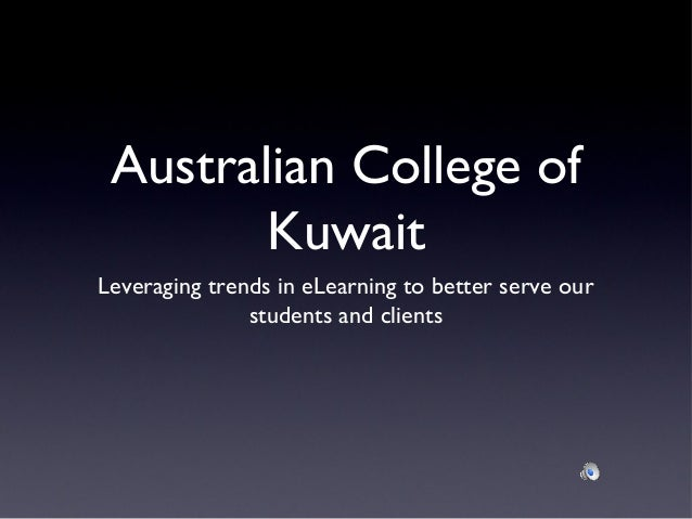 Australian College of        KuwaitLeveraging trends in eLearning to better serve our               students and clients