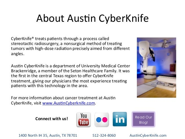 About  Aus-n  CyberKnife   CyberKnife®  treats  pa-ents  through  a  process  called   stereotac-c  ...