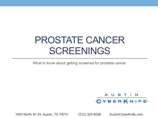 PROSTATE CANCER SCREENINGS What to know about getting screened for prostate cancer. 1400 North IH 35, Austin, TX 78701 (51...