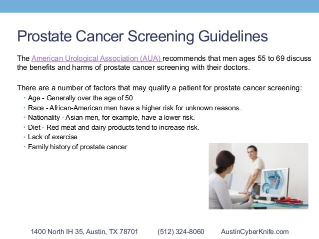 Prostate Cancer Screening Guidelines ! There are a number of factors that may qualify a patient for prostate cancer screen...