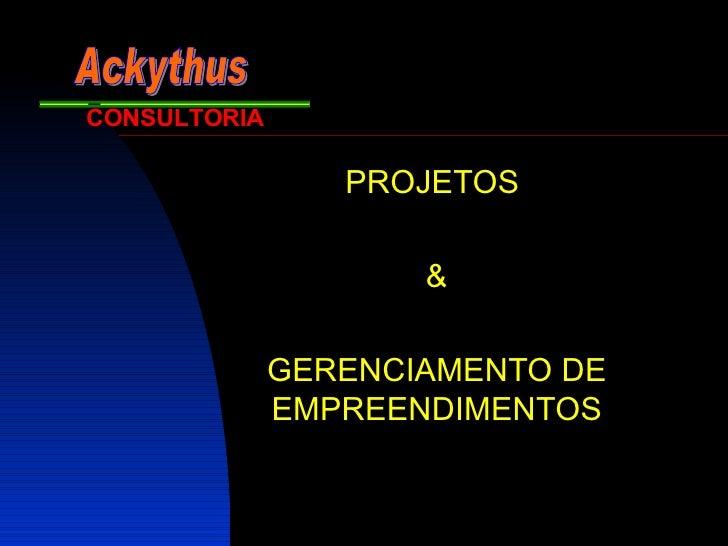 PROJETOS  & GERENCIAMENTO DE EMPREENDIMENTOS