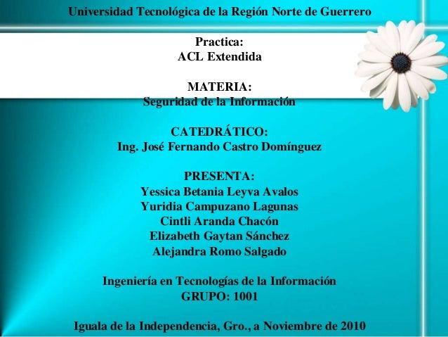 Universidad Tecnológica de la Región Norte de Guerrero Practica: ACL Extendida MATERIA: Seguridad de la Información CATEDR...