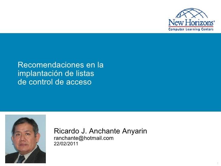 Recomendaciones en laimplantación de listasde control de acceso         Ricardo J. Anchante Anyarin         ranchante@hotm...