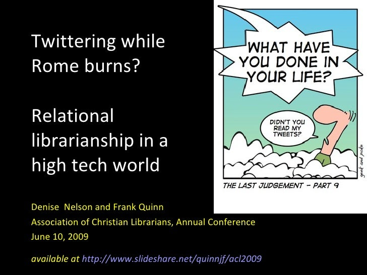 Twittering while Rome burns? Relational librarianship in a  high tech world Denise  Nelson and Frank Quinn Association of ...