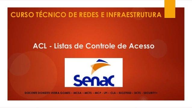 CURSO TÉCNICO DE REDES E INFRAESTRUTURA  ACL - Listas de Controle de Acesso  DOCENTE DONIZETI VIEIRA GOMES – MCSA – MCTS –...