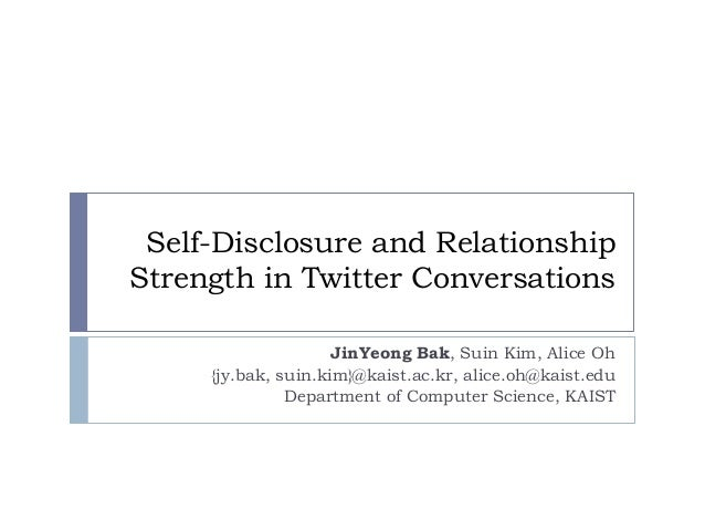 Self-Disclosure and Relationship Strength in Twitter Conversations JinYeong Bak, Suin Kim, Alice Oh {jy.bak, suin.kim}@kai...