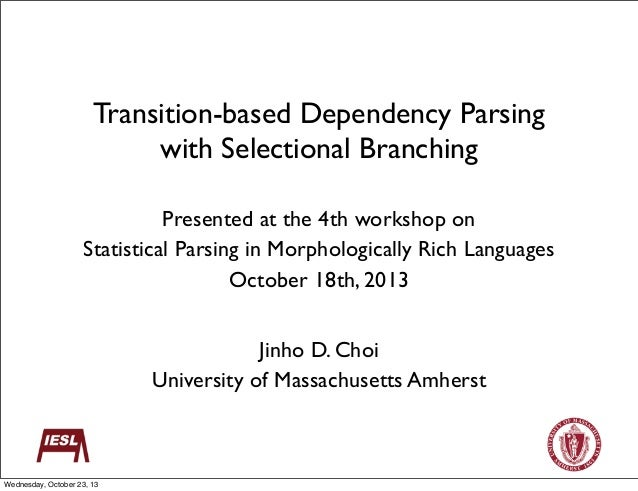 Transition-based Dependency Parsing with Selectional Branching Presented at the 4th workshop on Statistical Parsing in Mor...