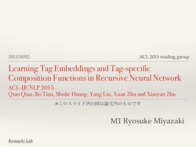 Komachi Lab M1 Ryosuke Miyazaki 2015/10/02 Learning Tag Embeddings and Tag-specific Composition Functions in Recursive Neu...