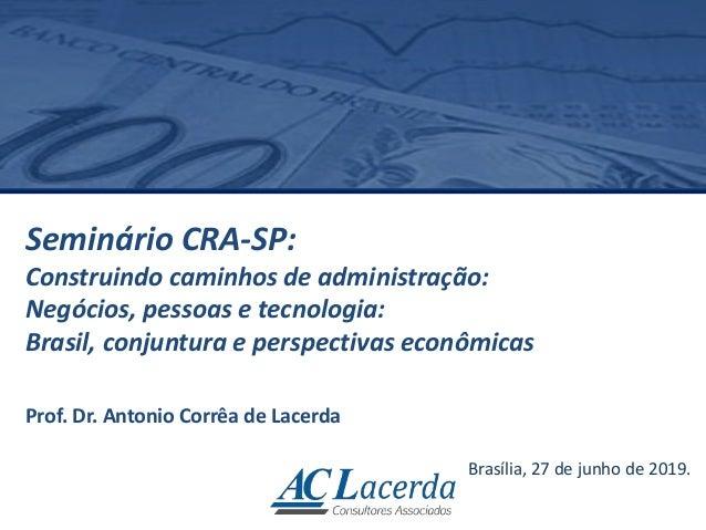 Seminário CRA-SP: Construindo caminhos de administração: Negócios, pessoas e tecnologia: Brasil, conjuntura e perspectivas...