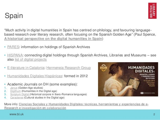 """www.bl.uk 2 Spain """"Much activity in digital humanities in Spain has centred on philology, and favouring language- based re..."""