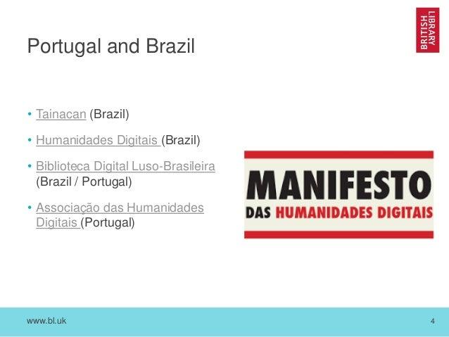 www.bl.uk 4 Portugal and Brazil • Tainacan (Brazil) • Humanidades Digitais (Brazil) • Biblioteca Digital Luso-Brasileira (...