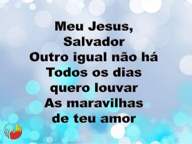 Meu Jesus,  Salvador Outro igual não ha Tags os dias q   ro louvar   As maravilhas  _ _ .  ¡ › .  . H 3- *»-  , z _   o . ...