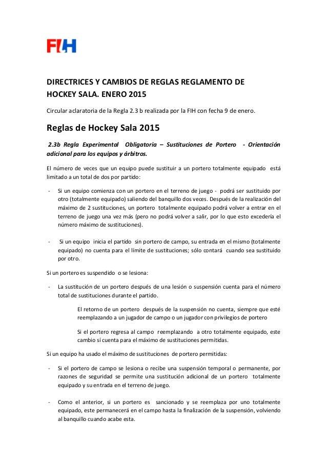 DIRECTRICES Y CAMBIOS DE REGLAS REGLAMENTO DE HOCKEY SALA. ENERO 2015 Circular aclaratoria de la Regla 2.3 b realizada por...