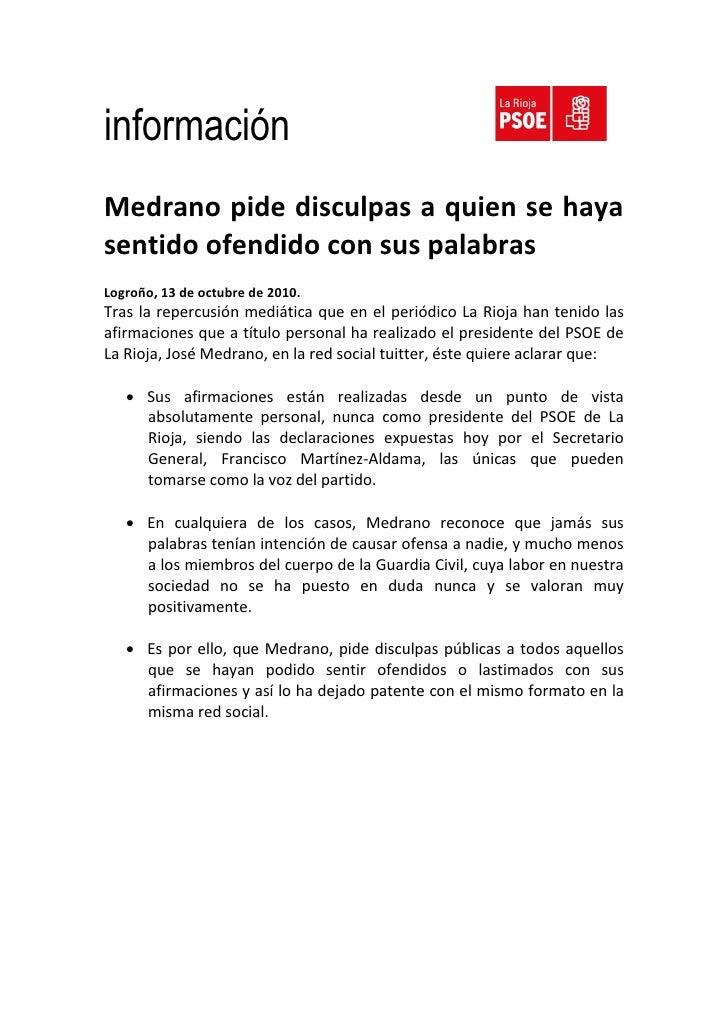 información Medrano pide disculpas a quien se haya sentido ofendido con sus palabras Logroño, 13 de octubre de 2010. Tras ...