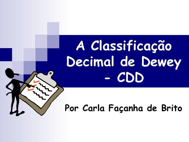 A Classificação Decimal de Dewey - CDD Por Carla Façanha de Brito