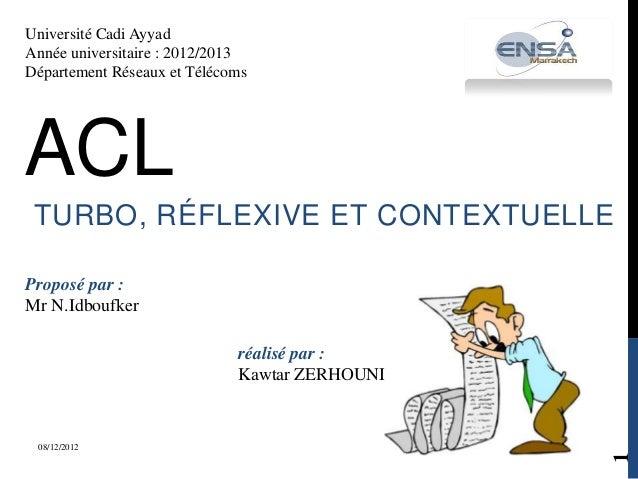 Université Cadi AyyadAnnée universitaire : 2012/2013Département Réseaux et TélécomsACL TURBO, RÉFLEXIVE ET CONTEXTUELLEPro...