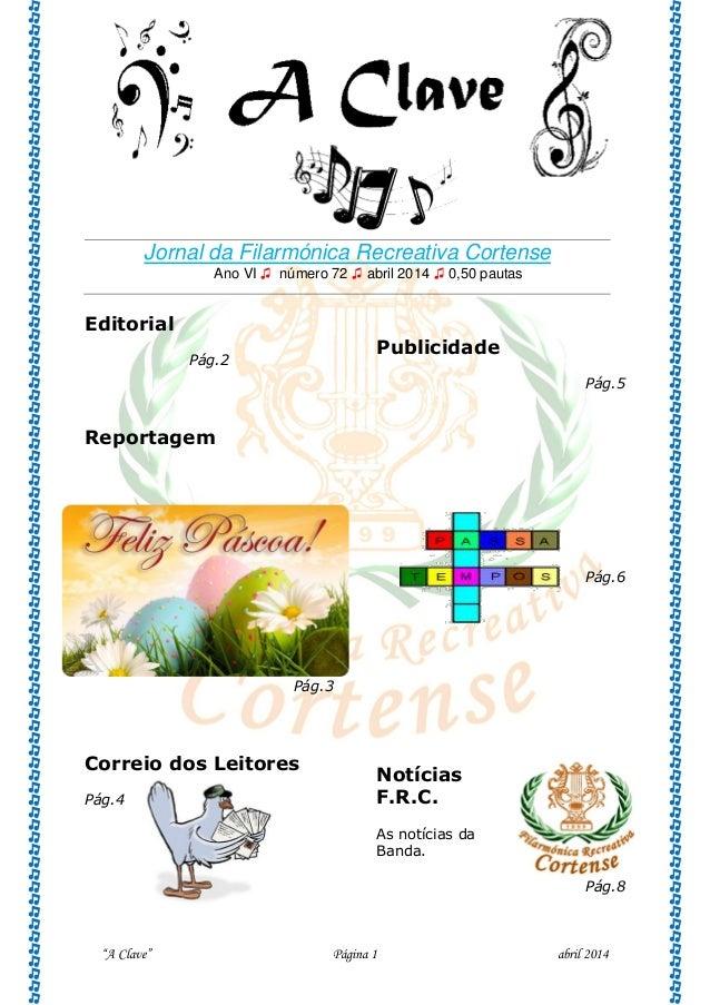 """A Clave"" Página 1 abril 2014 Jornal da Filarmónica Recreativa Cortense Ano VI ♫ número 72 ♫ abril 2014 ♫ 0,50 pautas Edit..."
