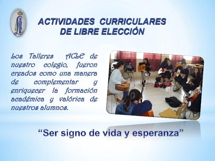ACTIVIDADES CURRICULARES           DE LIBRE ELECCIÓNLos Talleres   ACLE denuestro colegio, fueroncreados como una manerade...
