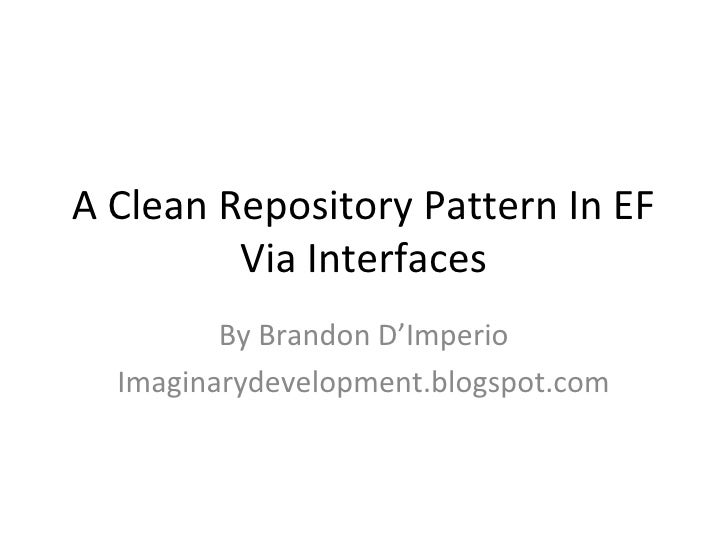 A Clean Repository Pattern In EF         Via Interfaces         By Brandon D'Imperio  Imaginarydevelopment.blogspot.com