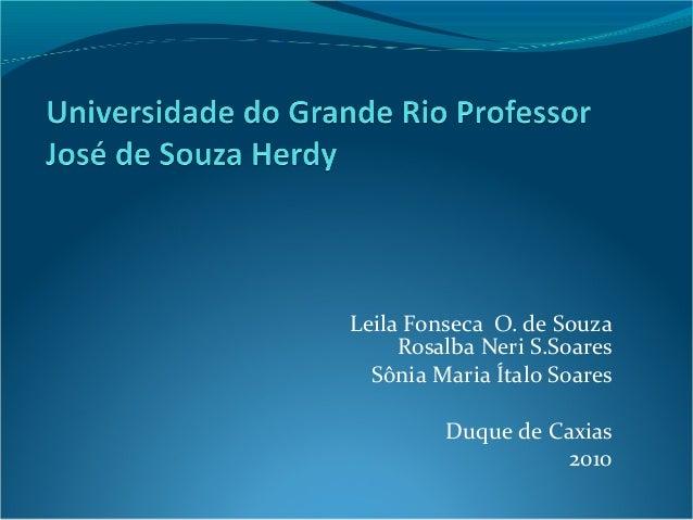 Leila Fonseca O. de Souza Rosalba Neri S.Soares Sônia Maria Ítalo Soares Duque de Caxias 2010