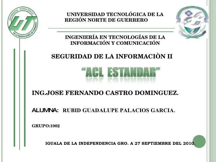 SEGURIDAD DE LA INFORMACIÒN II  ING.JOSE FERNANDO CASTRO DOMINGUEZ. ALUMNA:  RUBID GUADALUPE PALACIOS GARCIA. GRUPO:1002 ...
