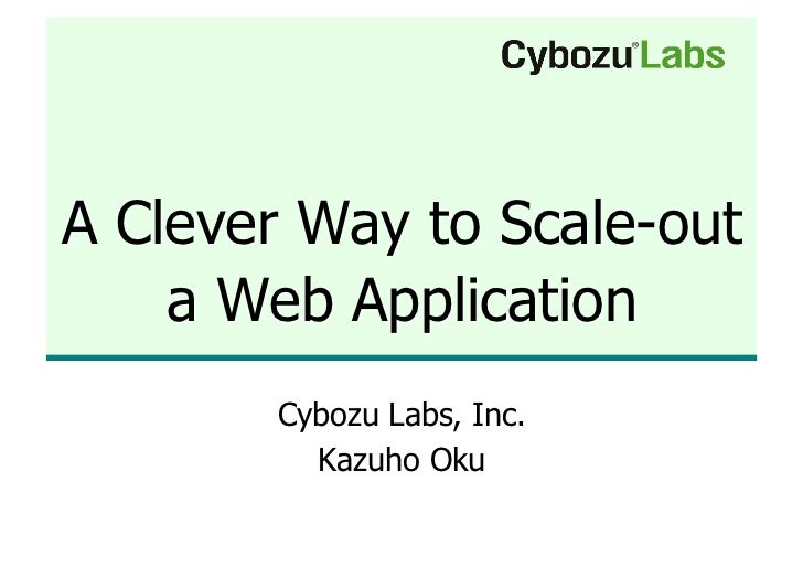 A Clever Way to Scale-out     a Web Application        Cybozu Labs, Inc.          Kazuho Oku