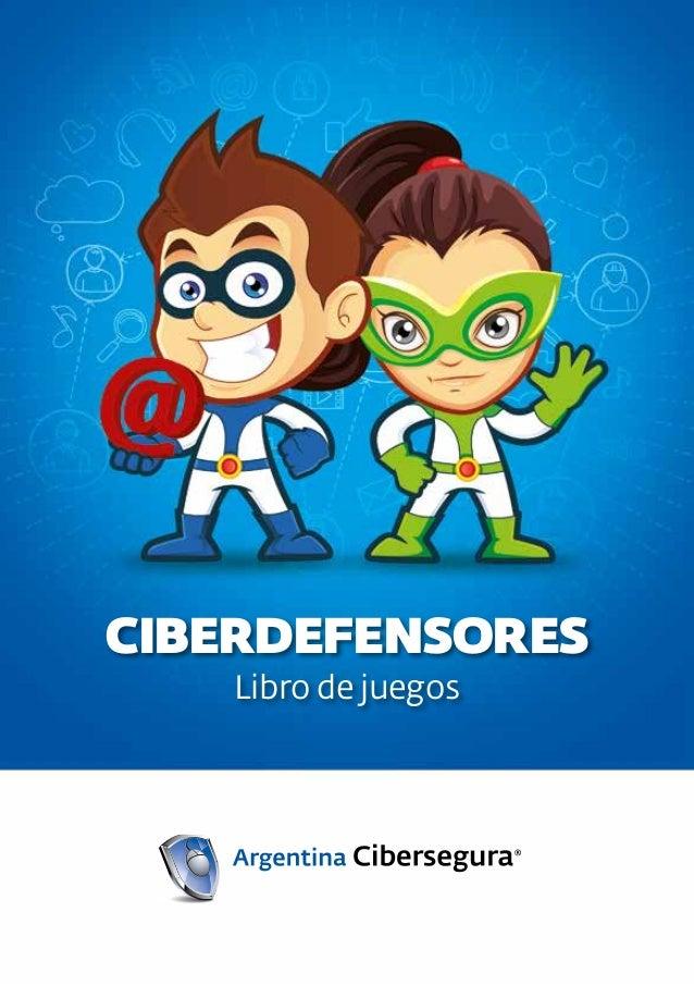 www.argentinacibersegura.org 1 CIBERDEFENSORES Libro de juegos