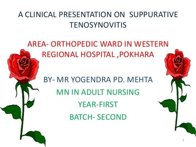 A CLINICAL PRESENTATION ON SUPPURATIVE TENOSYNOVITIS AREA- ORTHOPEDIC WARD IN WESTERN REGIONAL HOSPITAL ,POKHARA BY- MR YO...