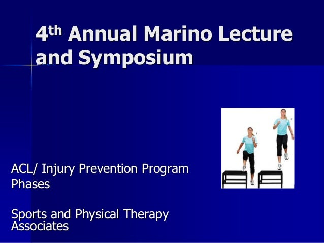 4th Annual Marino Lecture and Symposium ACL/ Injury Prevention Program Phases Sports and Physical Therapy Associates