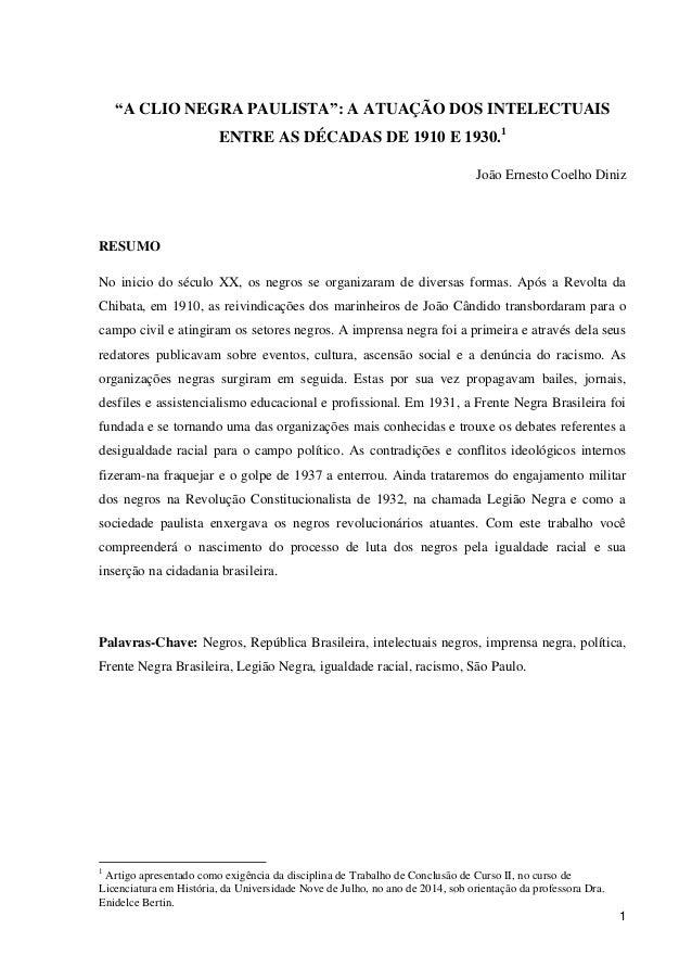 """1 """"A CLIO NEGRA PAULISTA"""": A ATUAÇÃO DOS INTELECTUAIS ENTRE AS DÉCADAS DE 1910 E 1930.1 João Ernesto Coelho Diniz RESUMO N..."""
