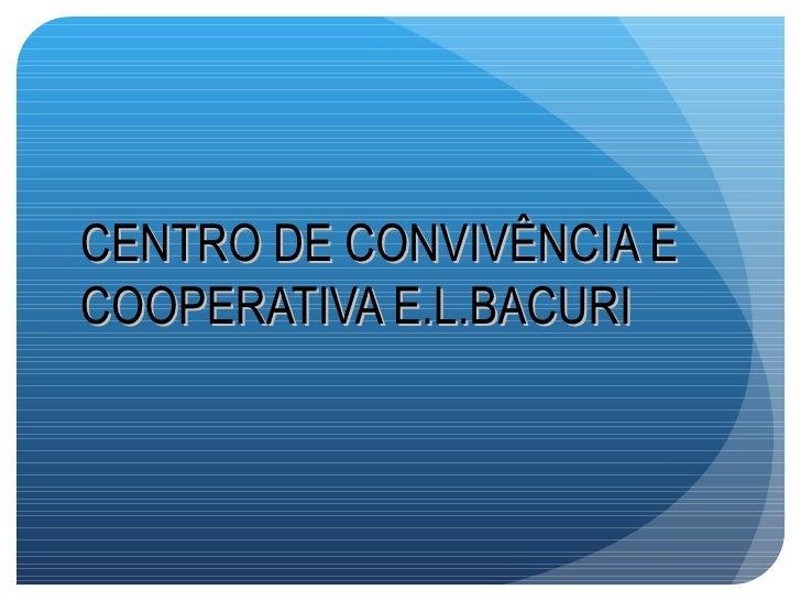 CENTRO DE CONVIVÊNCIA ECOOPERATIVA E.L.BACURI